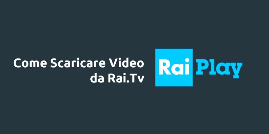 Scopriamo come poter scaricare i Video da RaiPlay