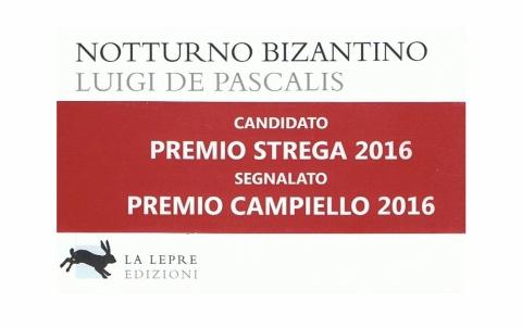 Notturno Bizantino di Luigi De Pascalis candidato al Premio Strega e segnalato al Premio Campiello
