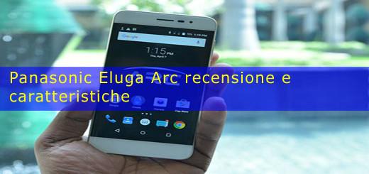 Panasonic Eluga Arc recensione e caratteristiche