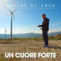 """Ubaldo Di Leva, """"Un Cuore Forte"""" è il nuovo singolo del giovane cantante casertano"""