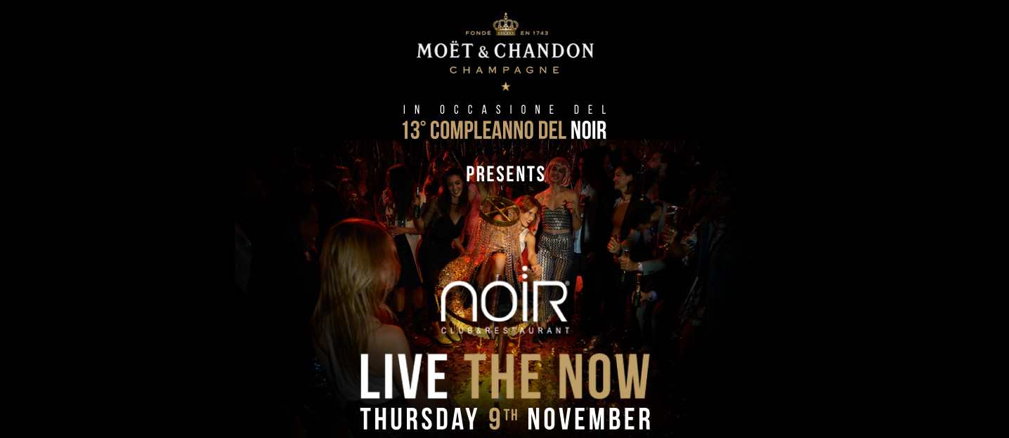 9 novembre, 13esimo compleanno del Noir - Lissone MB: Live The Now by Moet & Chandon Champagne