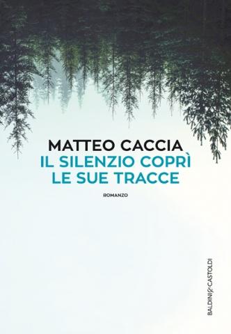 Matteo Caccia, Il silenzio coprì le sue tracce, Baldini & Castoldi - Primi capitoli